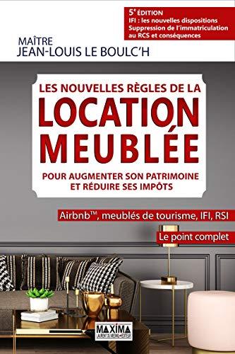 Les nouvelles règles de la location meublée pour augmenter son patrimoine et réduire ses impots 5e par Jean-louis Le boulc'h