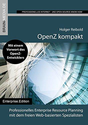 OpenZ kompakt: Professionelles Enterprise Resource Planning mit dem freien Web-basierten Spezialisten (Enterprise.Edition) Freie Software