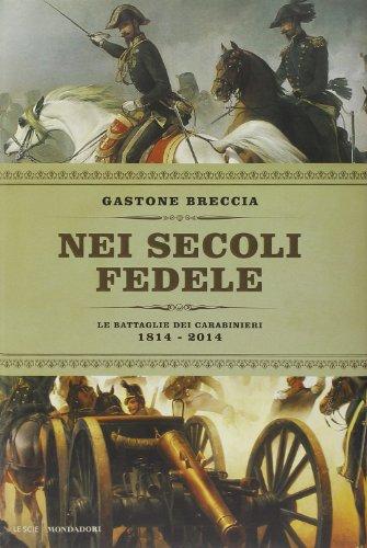 Nei secoli fedele. Le battaglie dei carabinieri (1814-2014)