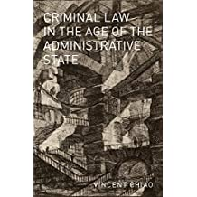 Criminal Law in the Age of the Administrative State (Studies in Penal Theory and Philosophy) (English Edition)