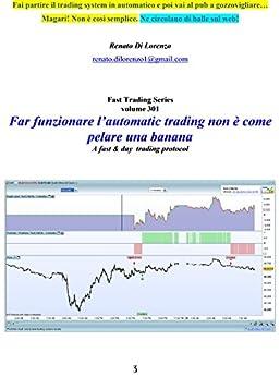 Far funzionare l'automatic trading non è come pelare una banana: Ne circolano di balle sul web! Ma qui si spiega come si fa, (Fast Trading Series Vol. 31) di [Di Lorenzo, Renato]