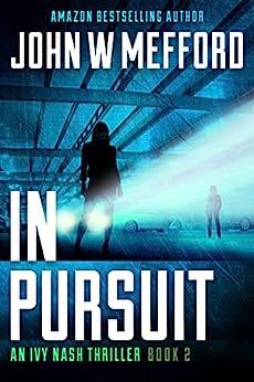 IN Pursuit (An Ivy Nash Thriller, Book 2) (Redemption Thriller Series 8) by [Mefford, John W.]
