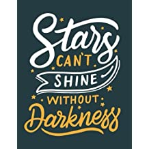 Stars can't Shine without Darkness: Motivation and Inspiration Journal Coloring Book for Adutls, Men, Women, Boy and Girl (Daily Notebook, Diary)