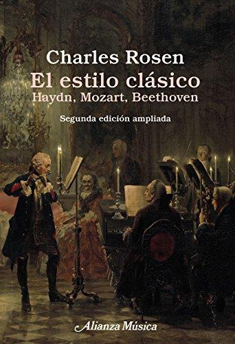 El estilo clásico: Haydn, Mozart, Beethoven. Segunda edición ampliada (Alianza Música (Am)) por Charles Rosen