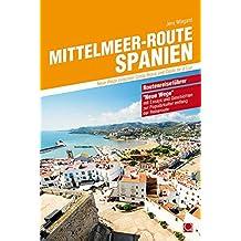 Mittelmeer-Route Spanien: Neue Wege zwischen Costa Brava und Costa de la Luz (Routenreiseführer)