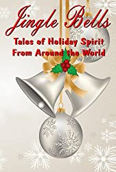 Jingle Bells: Tales of Holiday Spirit from Around the World