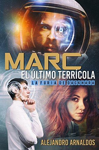 Marc, el último terrícola: La furia de Dackhara por Alejandro Arnaldos Conesa