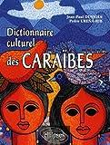 Image de Caraïbes, dictionnaire culturel : histoire, littérature, arts plastiques, musique, traditions populaires, biographies