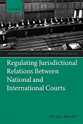 Regulating Jurisdictional Relations Between National and International Courts (International Courts and Tribunals Series)