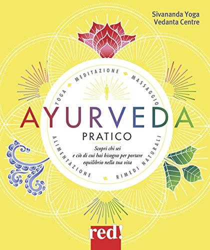 ayurveda pratico. scopri chi sei e ciò di cui hai bisogno per portare equilibrio nella tua vita