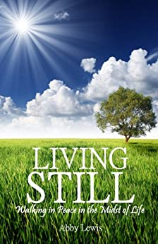 LIVING STILL (Walking in Peace in the Midst of Life) (English Edition) par [Lewis, Abby]