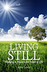 LIVING STILL (Walking in Peace in the Midst of Life) (English Edition)