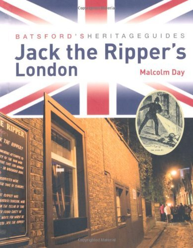 Batsford's Heritage Guides: Jack the Ripper's London by Malcom Day (2011-02-17)
