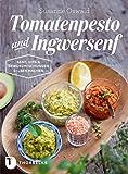 Tomatenpesto und Ingwersenf: Senf, Dips und Gewürzmischungen selber machen