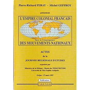 L'empire colonial français face à l'émergence des mouvements nationaux : Actes de la journée régionale d'études, Fréjus, 27 mars 1997