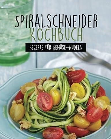 Spiralschneider Kochbuch: Unsere besten Rezepte für Gemüsenudeln &
