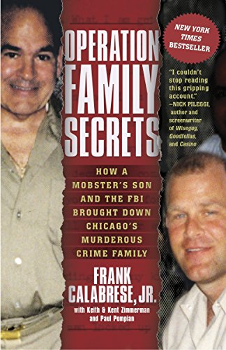 Operation Family Secrets: How a Mobster's Son and the FBI Brought Down Chicago's Murderous Crime ()