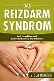 Das Reizdarmsyndrom: Durch Dick und Dünn(darm): Beschwerden bekämpfen ohne Medikamente