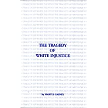 The Tragedy of White Injustice (B.C.P. Pamphlet) by Marcus Garvey (1990-06-01)