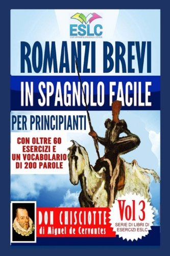 Romanzi Brevi in Spagnolo Facile Per Principianti: Don Chisciotte Di Miguel De Cervantes: Volume 3