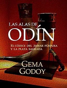 LAS ALAS DE ODÍN: El códice del ámbar púrpura y la plata sagrada de [Godoy, Gema]