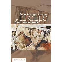 Cielo en ruinas, El (FICCIÓN) de ANGEL FABREGAT MORERA (4 jun 2015) Tapa blanda
