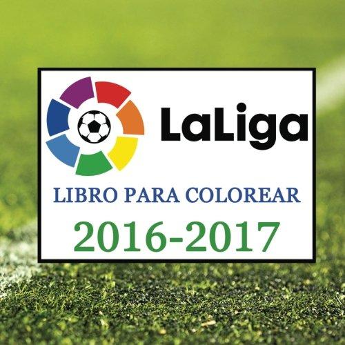 Descargar Libro Libro Para Colorear: LaLiga 2016-2017: Todos los mejores logotipos de los equipos de fútbol de Laliga para la temporada 2016-2017. Cumpleaños de los niños excelentes presente o regalo. de Andy Jackson