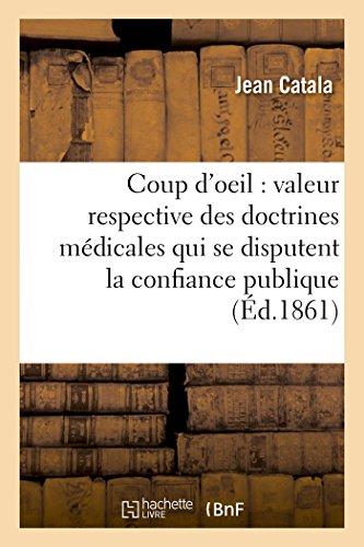 Coup d'oeil sur la valeur respective des doctrines médicales qui se disputent la confiance publique