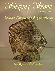 Shaping Stone Volume Two: Advanced Techniques of Soapstone Carving (Volume 2) by Stephen C Norton (2013-04-27)