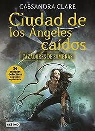 Cazadores de sombras 4. Ciudad de los ángeles caídos par Cassandra Clare