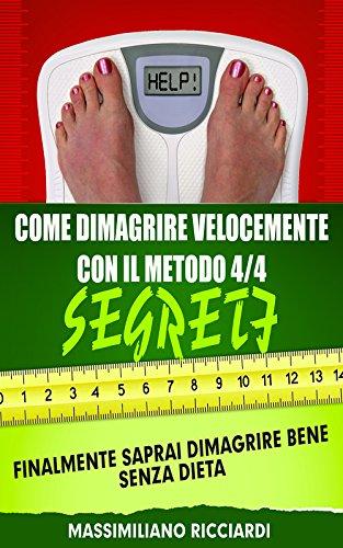 Come Dimagrire Velocemente Con Il Metodo 4/4: Finalmente saprai dimagrire bene senza dieta