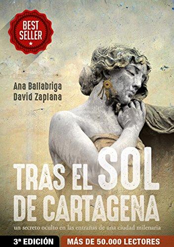 Tras el Sol de Cartagena: La historia de un misterio oculto en las entrañas de una ciudad milenaria (Spanish Edition)