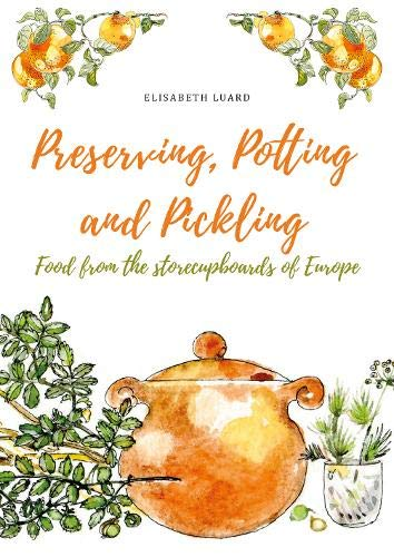 Preserving, Potting and Pickling: Food from the Store Cupboards of Europe