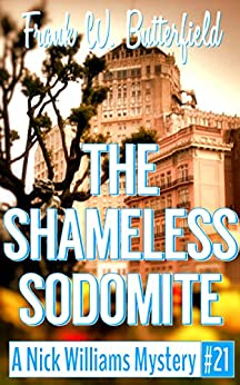 The Shameless Sodomite (A Nick Williams Mystery Book 21) (English Edition) di [Butterfield, Frank W.]