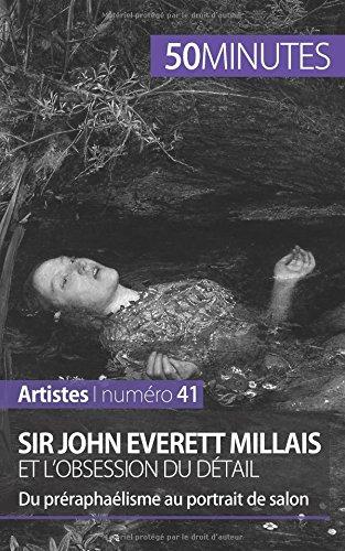 Sir John Everett Millais et l'obsession du dtail: Du prraphalisme au portrait de salon