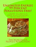 Unlimited Enerjee 99 Percent Pollutions Free: How to Obtain Free Electrickery, Worldwide!
