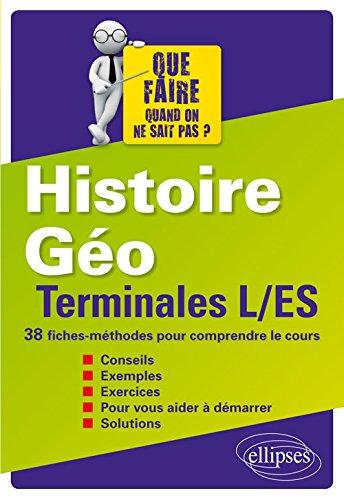 Histoire Géo Terminales L/ES 38 Fiches-Méthodes pour Comprendre le Cours