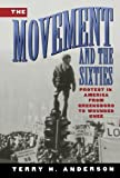 The Movement and The Sixties: Protest in America from Greensboro to Wounded Knee 5th edition by Anderson, Terry H. (1996) Paperback