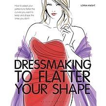 Dressmaking to Flatter Your Shape