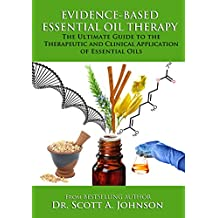 Evidence-Based Essential Oil Therapy: The Ultimate Guide to the Therapeutic and Clinical Application of Essential Oils (English Edition)