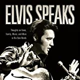 Elvis Speaks: Thoughts on Fame,Family,Music and More in His Own Words