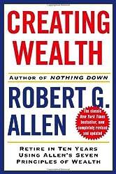 Creating Wealth: Retire in Ten Years Using Allen's Seven Principles of Wealth, Revised and Updated by Robert G. Allen (2006-08-01)