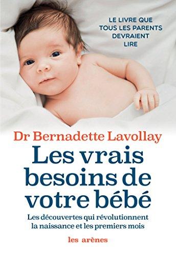 Les Vrais besoins de votre bébé par Bernadette Lavollay