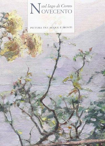 Novecento sul lago di Como. Pittura tra acque e monti. Ediz. illustrata por M. Angela Previtera