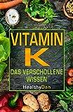 Vitamin K das verschollene Wissen. Vitamin K2 in Zusammenarbeit mit Vitamin D3. Unterstützt Heilung verschiedener Krankheiten wie Osteoporose, Diabetes, Herz-Kreislauferkrankungen und Krebs.