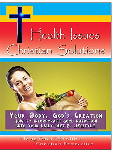 your-body-gods-creation-how-to-incorporate-good-nutrition-into-your-daily-diet-lifestyle-ov