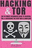 Hacking & Tor: The Ultimate Beginners Guide To Hacking, Tor, & Accessing The Deep Web & Dark Web (Hacking, How to Hack, Penetration Testing, Computer ... Internet Privacy, Darknet, Bitcoin)