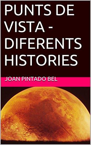 PUNTS DE VISTA - DIFERENTS HISTORIES (Catalan Edition) por JOAN PINTADO BEL