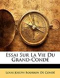 Telecharger Livres Essai Sur La Vie Du Grand Conde (PDF,EPUB,MOBI) gratuits en Francaise