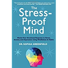 The Stress - Proof Mind: Master Your Emotional Response to Stress, Anxiety and Depression Using Mindfulness and Habits